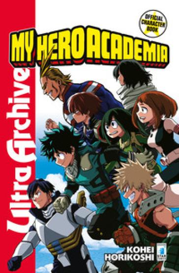 My Hero Academia. Official character book ultra archive. Con Adesivi - Kohei Horikoshi | Ericsfund.org