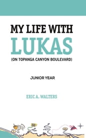 My Life with Lukas (On Topanga Canyon Boulevard): Junior Year