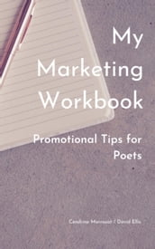 My Marketing Workbook: Promotional Tips For Poets