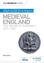 My Revision Notes: AQA GCSE (9-1) History: Medieval England: the reign of Edward I, 1272-1307