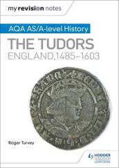 My Revision Notes: AQA AS/A-Level History: The Tudors: England, 1485-1603