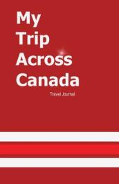 My Trip Across Canada Journal