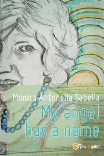 My angel has a name - Monica Antonella Sabella |