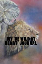 My  be Wild at Heart  Journal