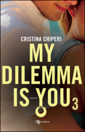 My dilemma is you. 3.