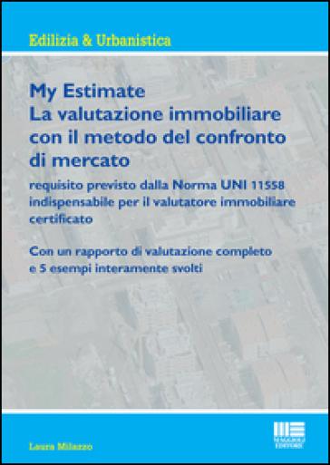 My estimate. Guida pratica alle valutazioni immobiliari secondo gli standard internazionali - Laura Milazzo | Thecosgala.com