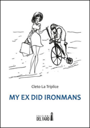 My ex did Ironmans - Cleto La Triplice |