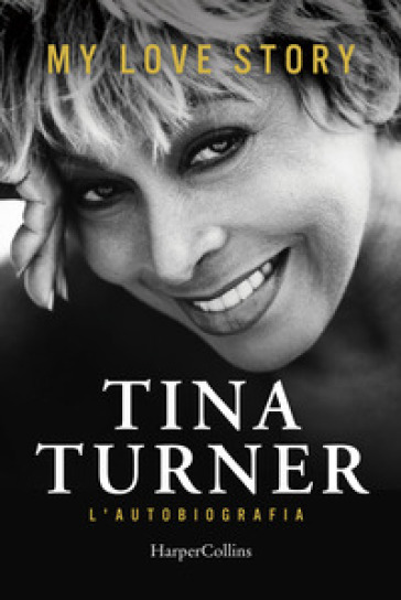 My love story. L'autobiografia - Tina Turner |
