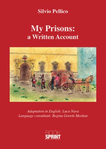 My prisons: a written account - Silvio Pellico |