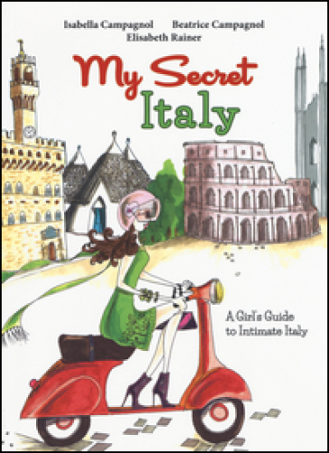 My secret Italy. A girl's guide to intimate Italy - Isabella Campagnol | Jonathanterrington.com