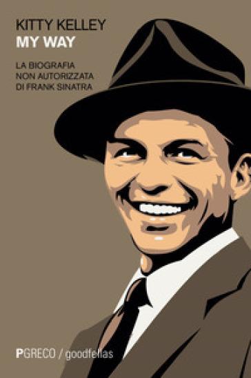 My way. La biografia non autorizzata di Frank Sinatra