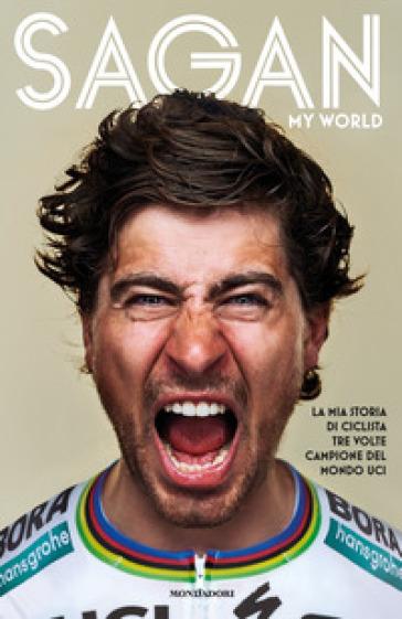 My world. La mia storia di ciclista tre volte campione del mondo UCI - Peter Sagan pdf epub