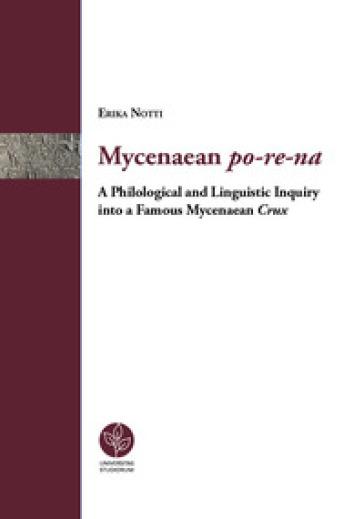 Mycenaean po-re-na. A Philological and linguistic inquiry into a famous mycenaean crux - Erika Notti pdf epub