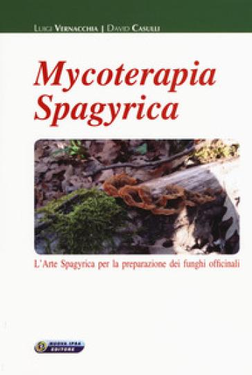 Mycoterapia spagyrica. L'arte spagyrica per la preparazione dei funghi officinali - Luigi Vernacchia | Thecosgala.com