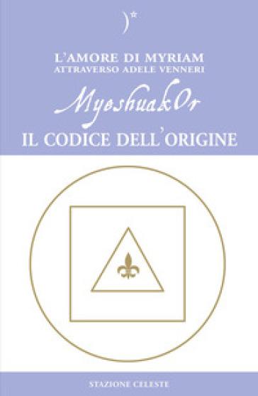 MyeshuakOr. Il codice dell'origine - Adele Venneri | Thecosgala.com