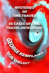 Mysteries Of Time Travel: 35 Cases Of Time Travel Intrusion