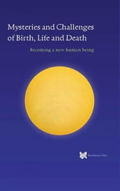 Mysteries and Challenges of Birth, Life and Death