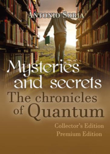 Mysteries and secrets. The chronicles of Quantum. Premium edition. Collector's edition - Antonio Soria pdf epub