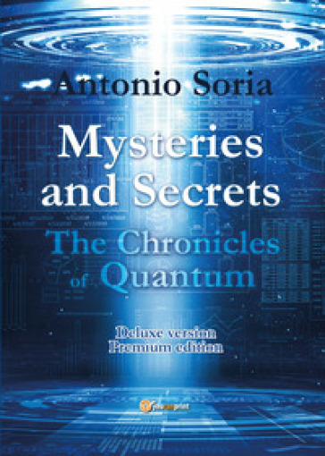 Mysteries and secrets. The chronicles of Quantum. Premium edition. Deluxe version - Antonio Soria |