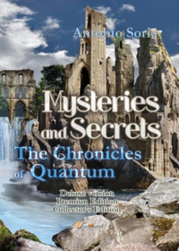 Mysteries and secrets. The chronicles of Quantum. Premium edition. Collector's edition. Deluxe edition - Antonio Soria |