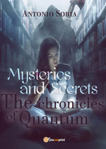 Mysteries and secrets. The chronicles of Quantum - Antonio Soria |