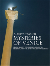 Mysteries of Venice. Seven nights of history and myth. Legends, ghosts, enigmas and curiosities