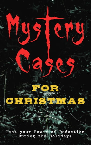 Mystery Cases For Christmas - Test your Power of Deduction During the Holidays