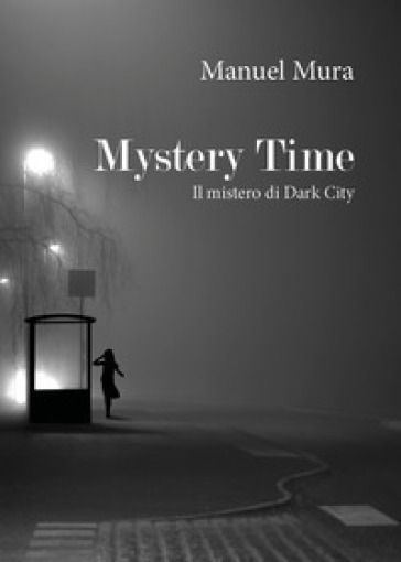 Mystery Time. Il mistero di Dark City - Manuel Mura | Rochesterscifianimecon.com