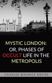 Mystic London: or, Phases of occult life in the metropolis
