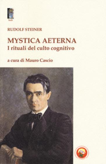 Mystica aeterna. I rituali del culto cognitivo - Rudolph Steiner | Thecosgala.com