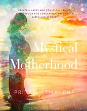 Mystical Motherhood: Create a Happy and Conscious Family
