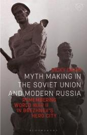 Myth Making in the Soviet Union and Modern Russia