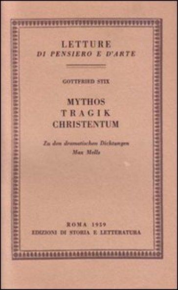 Mythos, Tragik, Christentum. Zu den dramatischen Dichtungen Max Mells - Gottfried Stix |