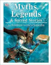 Myths, Legends, and Sacred Stories A Children s Encyclopedia
