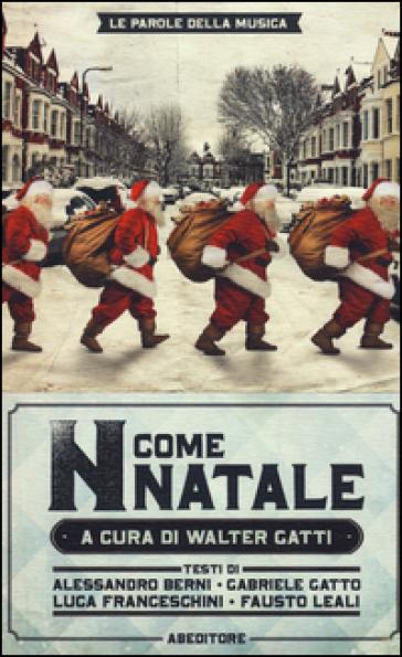 «N come Natale». 100 canzoni su Betlemme, Babbo Natale e dintorni - W. Gatti | Jonathanterrington.com