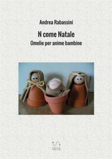 N come Natale. Omelie per anime bambine - Andrea Rabassini |