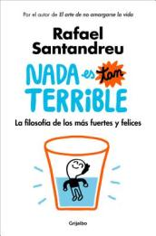 NADA Es Tan Terrible: La Filosofia de Los Mas Fuertes Y Felices / It s Not So Terrible