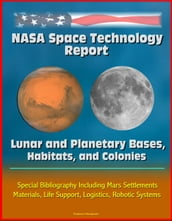 NASA Space Technology Report: Lunar and Planetary Bases, Habitats, and Colonies, Special Bibliography Including Mars Settlements, Materials, Life Support, Logistics, Robotic Systems
