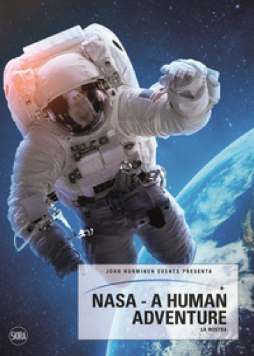 NASA. A human adventure. Ediz. illustrata