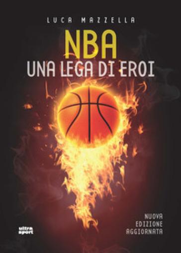 NBA. Una lega di eroi - Luca Mazzella  