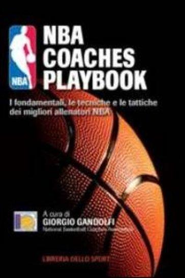 NBA coaches playbook. I fondamentali, le tecniche e le tattiche dei migliori allenatori NBA - S. Presa | Rochesterscifianimecon.com
