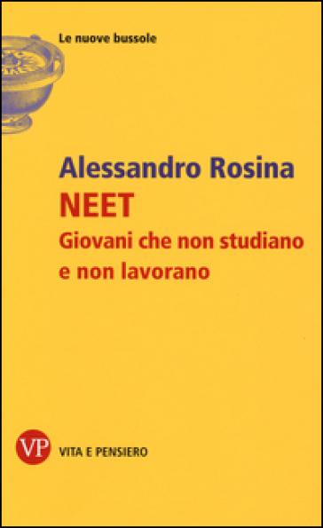 NEET. Giovani che non studiano e non lavorano - Alessandro Rosina |