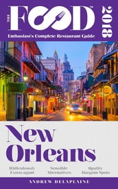 NEW ORLEANS - 2018 - The Food Enthusiast s Complete Restaurant Guide