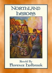 NORTHLAND HEROES - The Sagas of Frithiof and Beowulf in an easy to read format