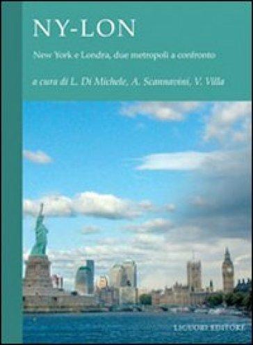 NY-LON. New York e Londra, due metropoli a confronto - L. Di Michele |
