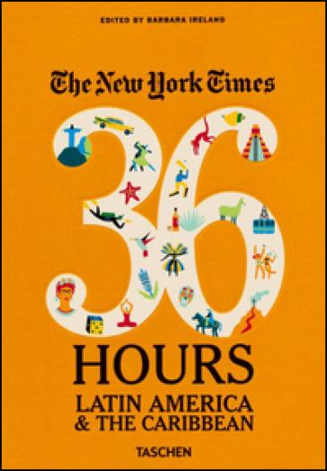 NYT. 36 hours. Latin America & The Caribbean - Barbara Ireland |