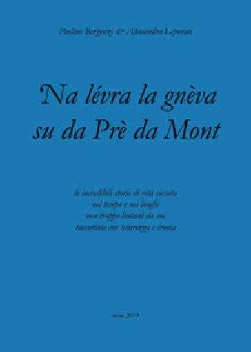 'Na lévra la gnèva su da Prè da Mont - Alessandra Leporati |