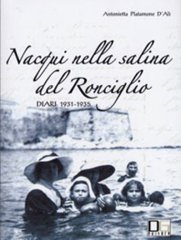 Nacqui nella salina del Ronciglio. Diari 1931-1935 - Antonietta Platamone D'Alì | Kritjur.org