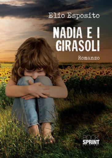 Nadia e i girasoli - Elio Esposito | Rochesterscifianimecon.com