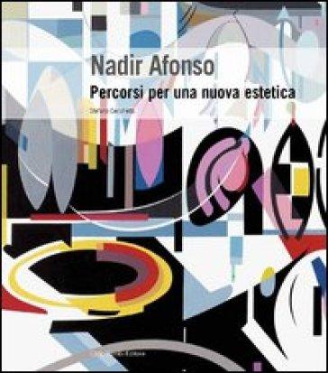 Nadir Afonso. Percorsi per una nuova estetica - Stefano Cecchetto |